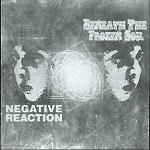Beneath The Frozen Soil/Negative Reaction