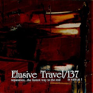 "Elusive Travel/137 ""Separation...The Fastest Way To The End/In Vain pt.1"" 7"" EP"