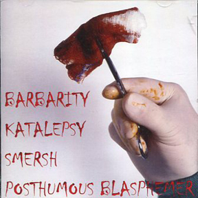 Barbarity / Katalepsy / Smersh / Posthumous Blasphemer