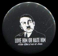 Love Him Or Hate Him Hitler Killed A Ton Of Jews PIN