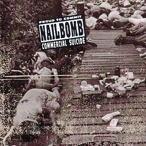 Nailbomb 'Proud To Commit Commercial Suicide' CD